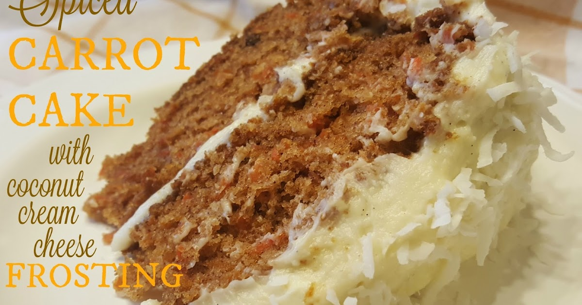 Spiced Carrot Cake with Coconut Cream Cheese Frosting | Fresh Eggs ...