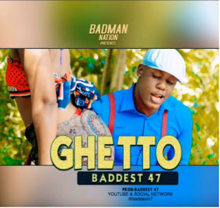 DOWNLOAD AUDIO | Baddest 47 – Ghetto | Mp3