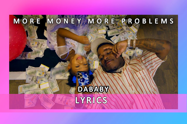 More Money More Problems Song Lyrics By DaBaby