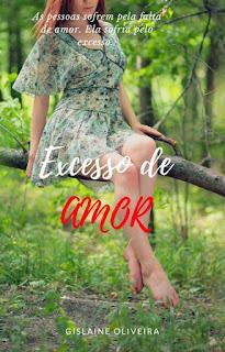 autora Gislaine Oliveira EXCESSO DE AMOR