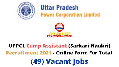Free Job Alert: UPPCL Camp Assistant (Sarkari Naukri) Recruitment 2021 - Online Form For Total (49) Vacant Jobs