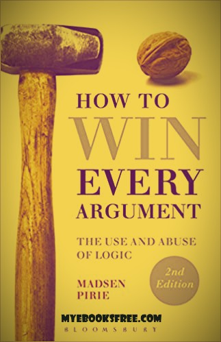 How to Win Every Argument PDF Book by Madsen Pirie Free Download