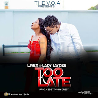 NEW Song: Linex Ft Lady Jaydee - Too Late | Download Mp3 [AUDIO]
