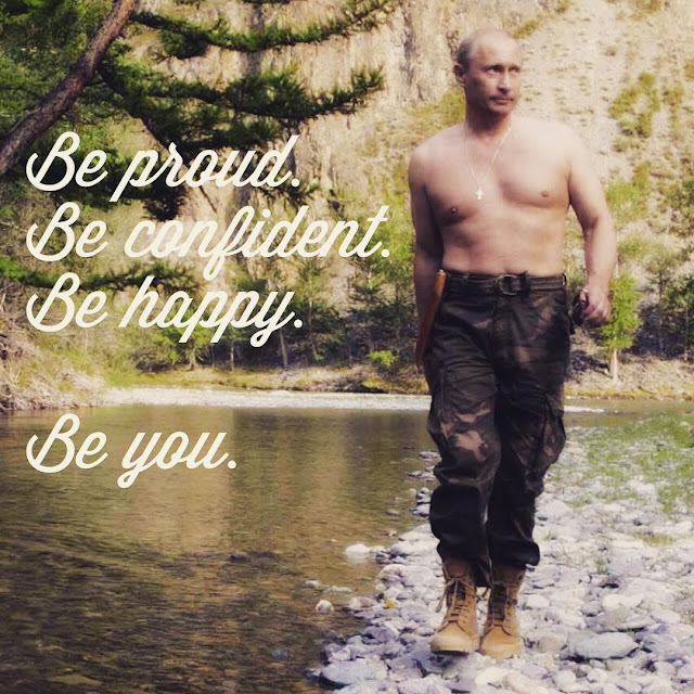 Funny Putin Be Proud, Confident, Happy. Be You Meme