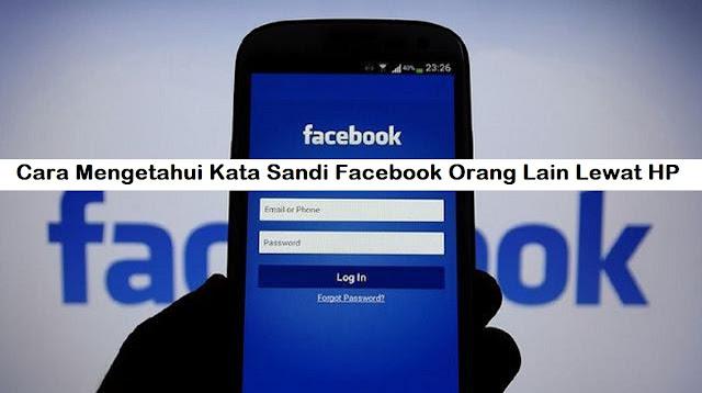 Cara Mengetahui Kata Sandi Facebook Orang Lain Lewat HP
