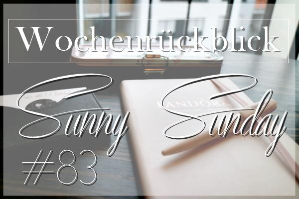 Sunny Sunday #83 - www.josieslittlewonderland.de - wochenrückblick, kolumne, josie schreibt, weekreview, sonntagspost, josie´s sonntagskolumne