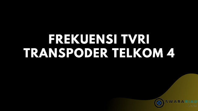 Frekuensi TVRI Transpoder Telkom 4