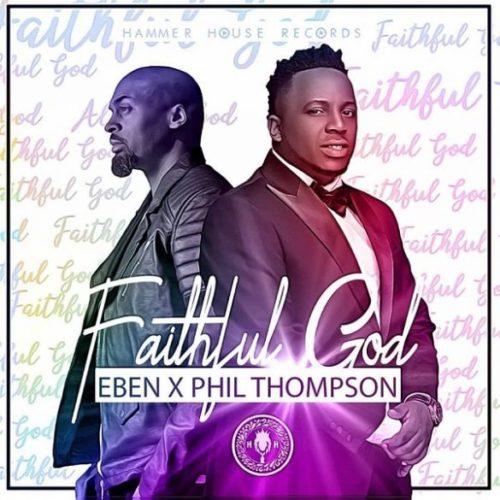 """GOSPEL MUSIC: Eben – """"Faithful God"""" ft. Phil Thompson"""