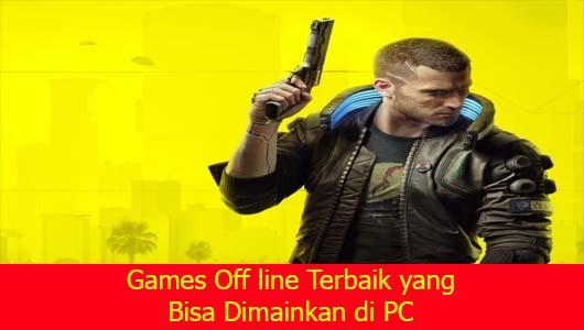 Games Off line Terbaik yang Bisa Dimainkan di PC