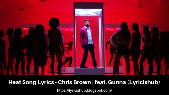 Heat Song Lyrics - Chris Brown  feat. Gunna (Lyricishub)
