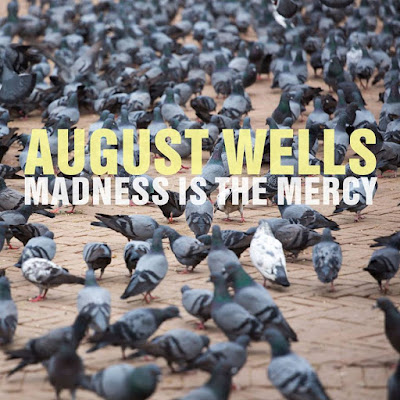 August Wells Madness Is The Mercy