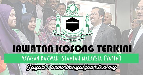 Jawatan Kosong 2017 di Yayasan Dakwah Islamiah Malaysia (YADIM) www.banyakjawatan.my