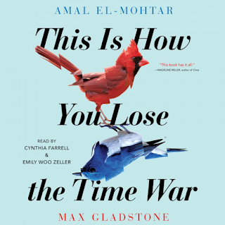 Amal El-Mohtar & Max Gladstone - This is how you lose the time war -kirjan kansi