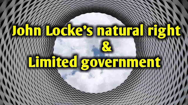 Discuss John Locke's natural right and limited government