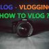 Vlog-Vlogging-How to Vlog?
