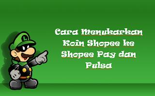 Cara Menukarkan Koin Shopee ke Shopee Pay dan Pulsa