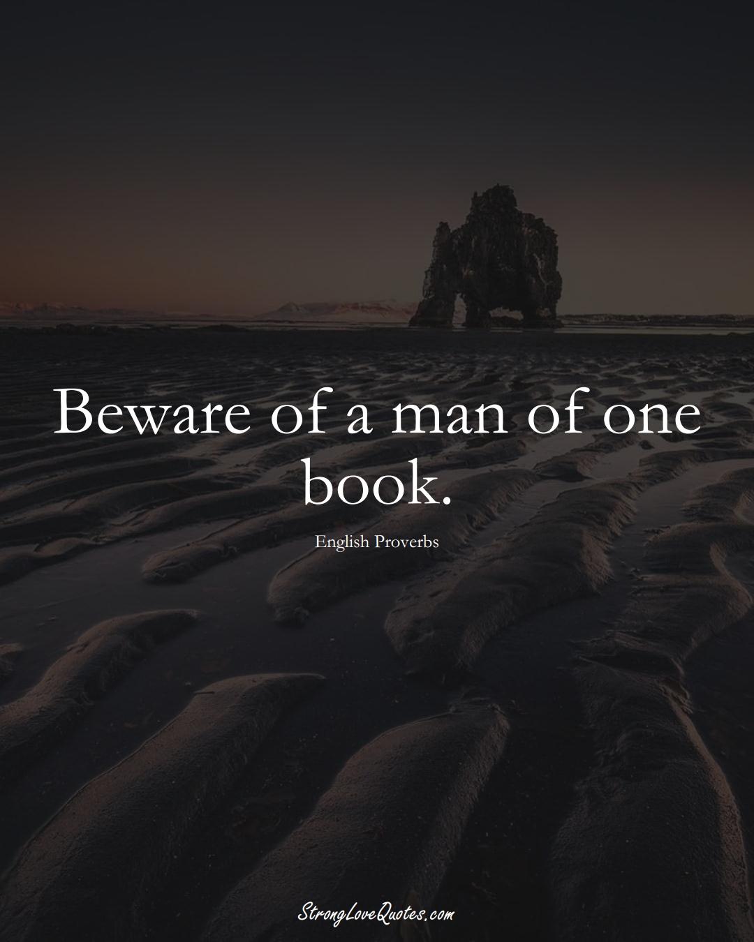 Beware of a man of one book. (English Sayings);  #EuropeanSayings