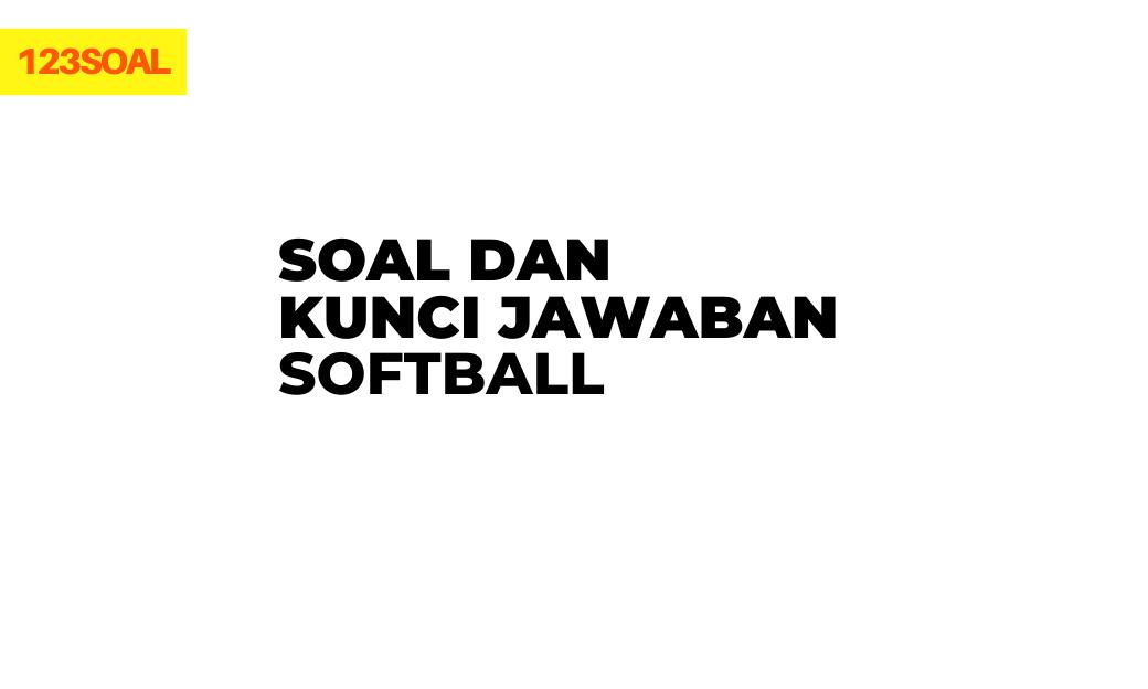 soal pilihan ganda dan essay tts tentang permainan softball dan jawabannya (lapangan softball berbentuk)