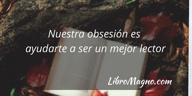 Nuestra obsesión es ayudarte  a ser un mejor lector