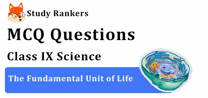 MCQ Questions for Class 9 Science: Ch 5 The Fundamental Unit of Life