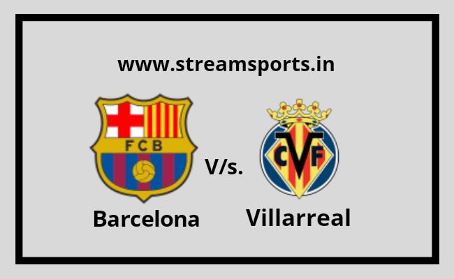 La Liga: Barcelona V/s Villarreal Preview and Lineup ...