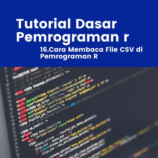 Tutorial R : Cara Membaca File CSV di Pemrograman R