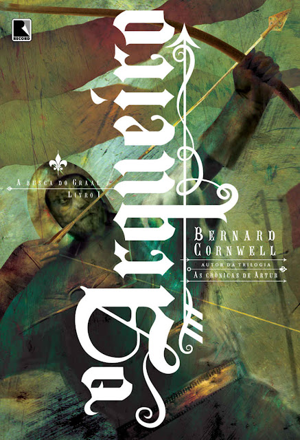 O arqueiro - A busca do Graal Bernard Cornwell