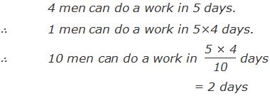 4 men can do a work in 5 days.     ∴ 1 men can do a work in 5×4 days.     ∴ 10 men can do a work in  (5 × 4)/10 days = 2 days
