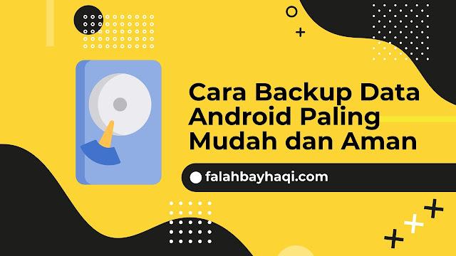 Cara Backup Data Android Paling Mudah dan Aman