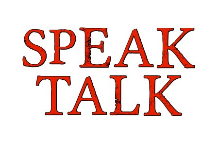 SPEAK and TALK