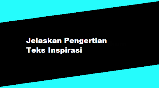 Jelaskan Pengertian Teks Inspirasi