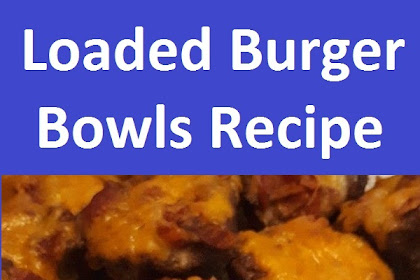 Easy Loaded Burger Bowls Recipe
