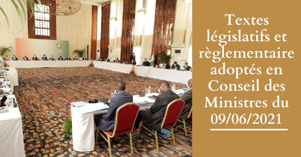 Textes législatifs et règlementaire adoptés en Conseil des Ministres du 09/06/2021