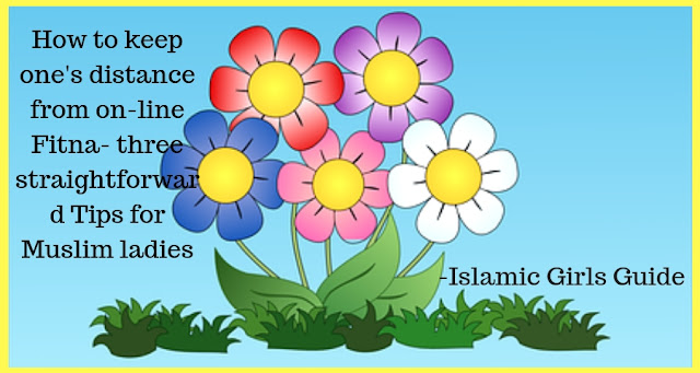 How to keep one's distance from on-line Fitna- three straightforward Tips for Muslim ladies - Islamic girls guide