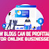 How Blogs Can Be Profitable for Online Businesses