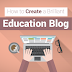 How to Create a Brilliant Education Blog