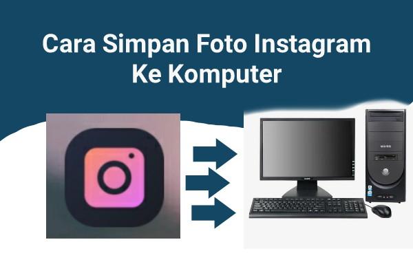 Cara Save Foto di Instagram Menggunakan PC / Komputer