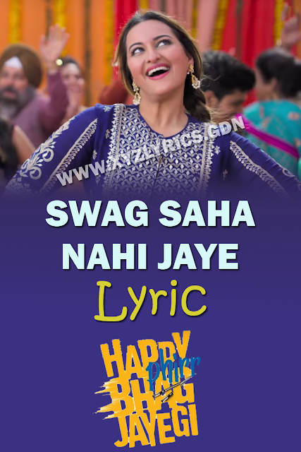SWAG SAHA NAHI JAYE LYRIC | Happy Phirr Bhag Jayegi | Sonakshi Sinha | Video