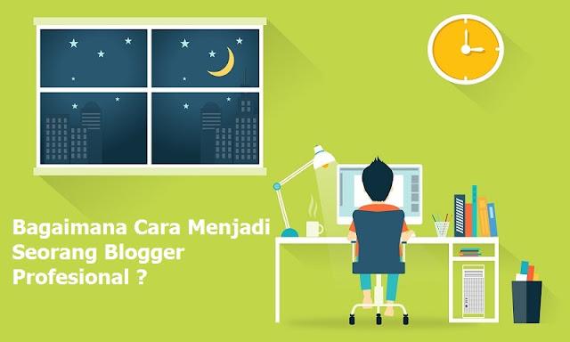 6 Tips Cerdas Untuk Membuat Anda Menjadi Seperti Pro-Blogger