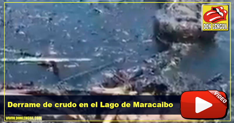 Derrame de crudo de PDVSA está acabando con el Lago de Maracaibo