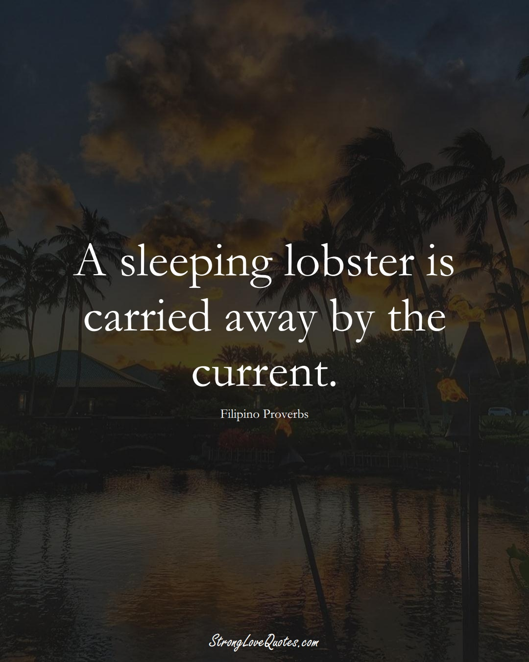 A sleeping lobster is carried away by the current. (Filipino Sayings);  #AsianSayings