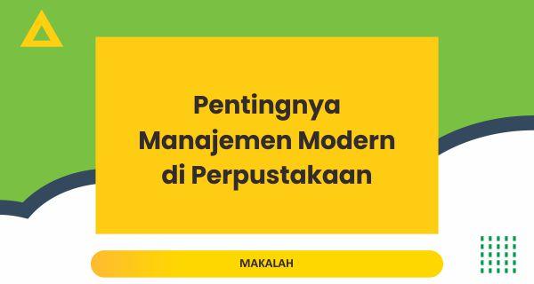 Pentingnya Manajemen Modern di Lembaga Perpustakaan