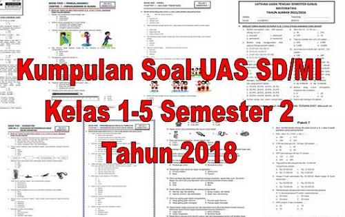 Kumpulan Soal UAS SD/MI Kelas 1-5 Semester 2 Tahun 2018