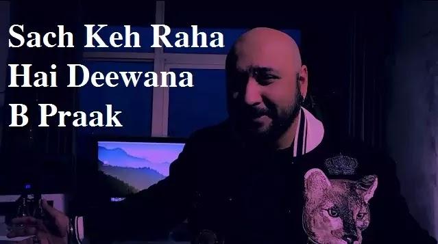 Sach Keh Raha Hai Deewana Lyrics - B Praak