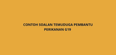 Contoh Soalan Temuduga Pembantu Perikanan G19