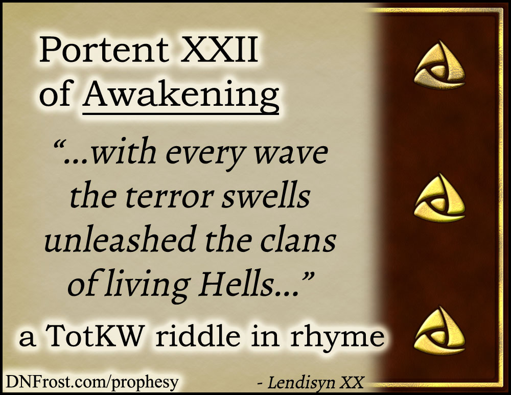Portent XXII of Awakening: with every wave the terror swells www.DNFrost.com/prophesy #TotKW A riddle in rhyme by D.N.Frost @DNFrost13 Part of a series.
