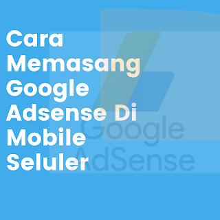 Cara Memasang Google Adsense Di Mobile Seluler
