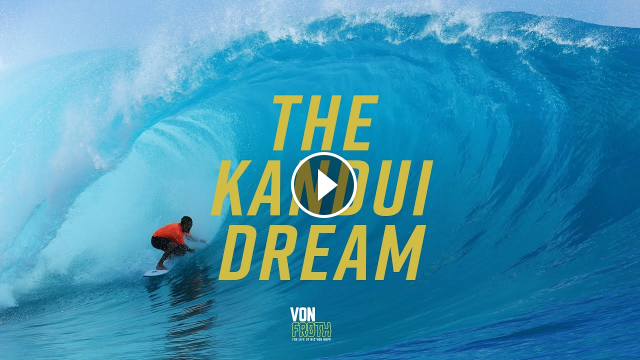 KANDUI THE BEST WAVE IN THE WORLD VON FROTH EP 7
