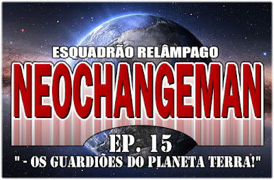 NeoChangeman - Episódio 15 - Os guardiões do Planeta Terra!