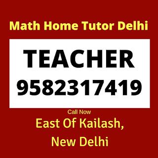 Mathematics Home Tutor in East Of Kailash, Delhi